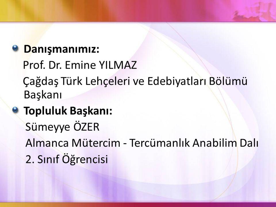 Danışmanımız: Prof. Dr. Emine YILMAZ. Çağdaş Türk Lehçeleri ve Edebiyatları Bölümü Başkanı. Topluluk Başkanı: