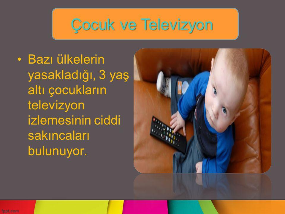 Çocuk ve Televizyon Bazı ülkelerin yasakladığı, 3 yaş altı çocukların televizyon izlemesinin ciddi sakıncaları bulunuyor.
