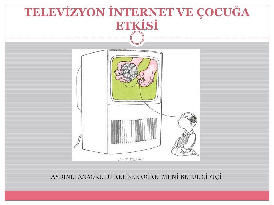 TELEVİZYON İNTERNET VE ÇOCUĞA ETKİSİ