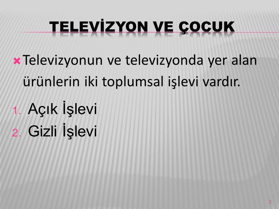 TELEVİZYON VE ÇOCUK Televizyonun ve televizyonda yer alan ürünlerin iki toplumsal işlevi vardır. Açık İşlevi.
