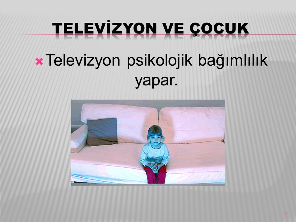 Televizyon psikolojik bağımlılık yapar.