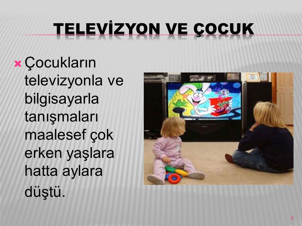 TELEVİZYON VE ÇOCUK Çocukların televizyonla ve bilgisayarla tanışmaları maalesef çok erken yaşlara hatta aylara düştü.