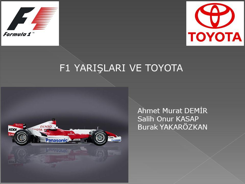 F1 YARIŞLARI VE TOYOTA Ahmet Murat DEMİR Salih Onur KASAP