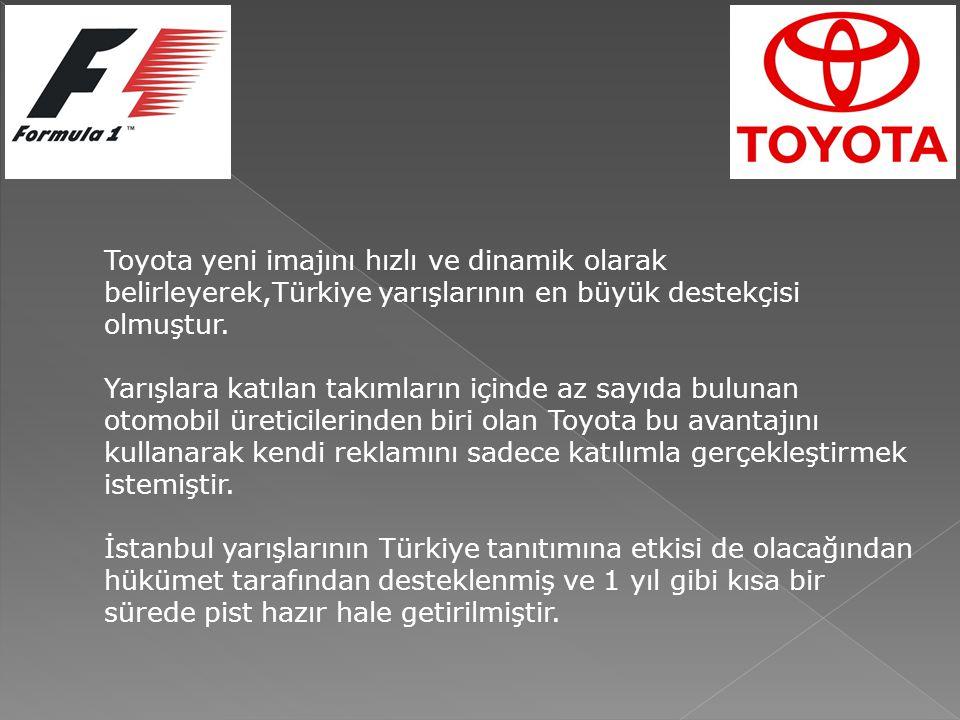Toyota yeni imajını hızlı ve dinamik olarak belirleyerek,Türkiye yarışlarının en büyük destekçisi olmuştur.