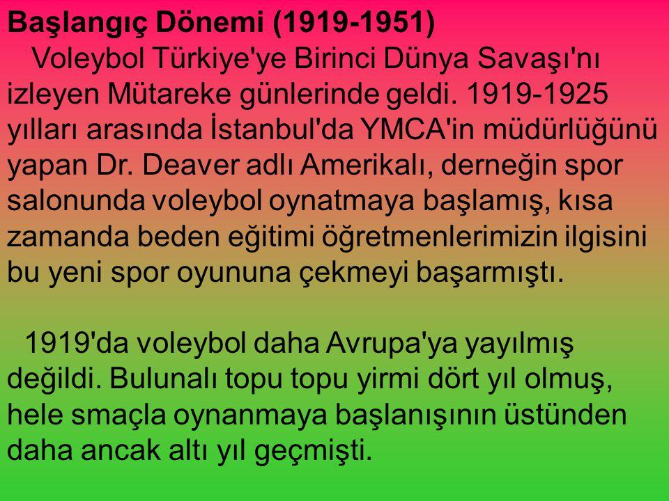 Başlangıç Dönemi (1919-1951) Voleybol Türkiye ye Birinci Dünya Savaşı nı izleyen Mütareke günlerinde geldi.