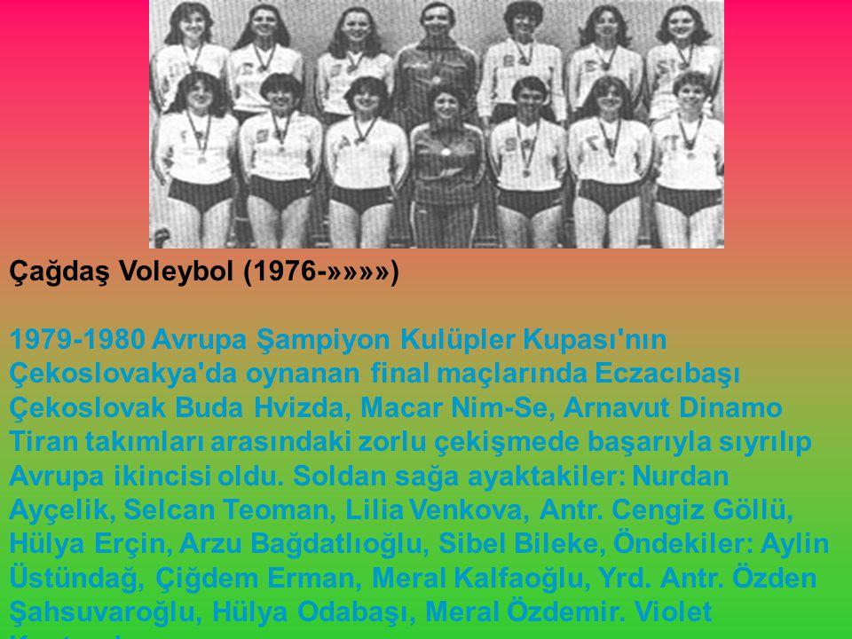 Çağdaş Voleybol (1976-»»»») 1979-1980 Avrupa Şampiyon Kulüpler Kupası nın Çekoslovakya da oynanan final maçlarında Eczacıbaşı Çekoslovak Buda Hvizda, Macar Nim-Se, Arnavut Dinamo Tiran takımları arasındaki zorlu çekişmede başarıyla sıyrılıp Avrupa ikincisi oldu.