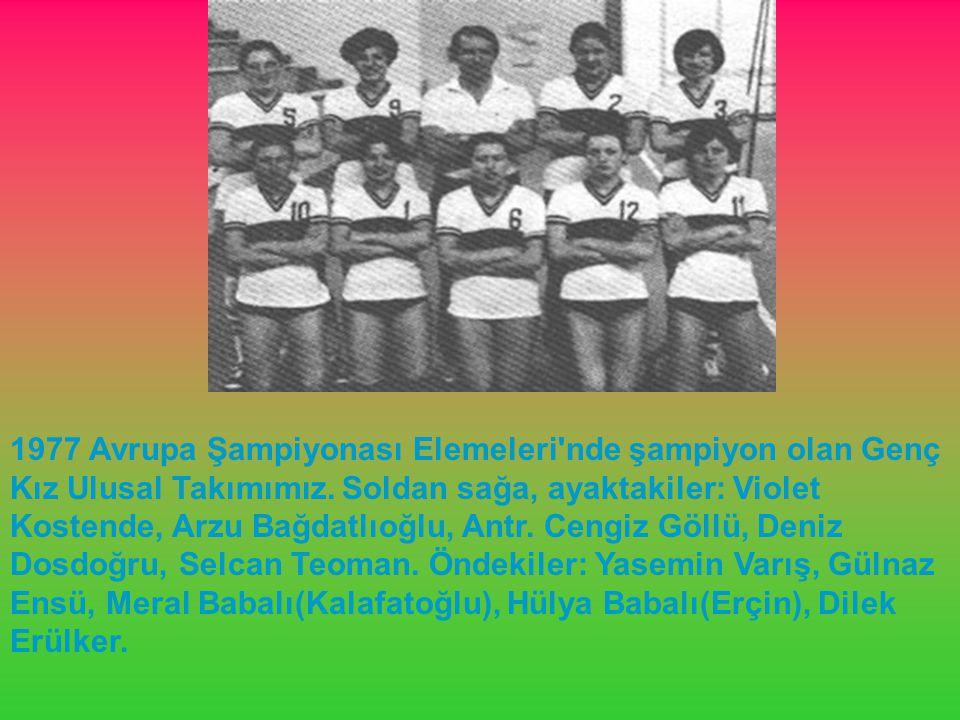 1977 Avrupa Şampiyonası Elemeleri nde şampiyon olan Genç Kız Ulusal Takımımız.