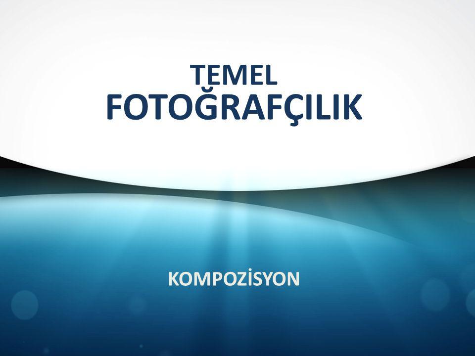 TEMEL FOTOĞRAFÇILIK KOMPOZİSYON