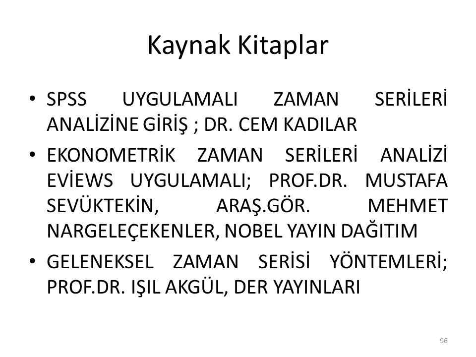 Kaynak Kitaplar SPSS UYGULAMALI ZAMAN SERİLERİ ANALİZİNE GİRİŞ ; DR. CEM KADILAR.