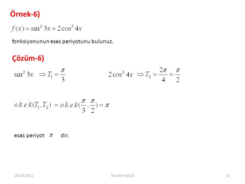 Örnek-6) Çözüm-6) fonksiyonunun esas periyotunu bulunuz.