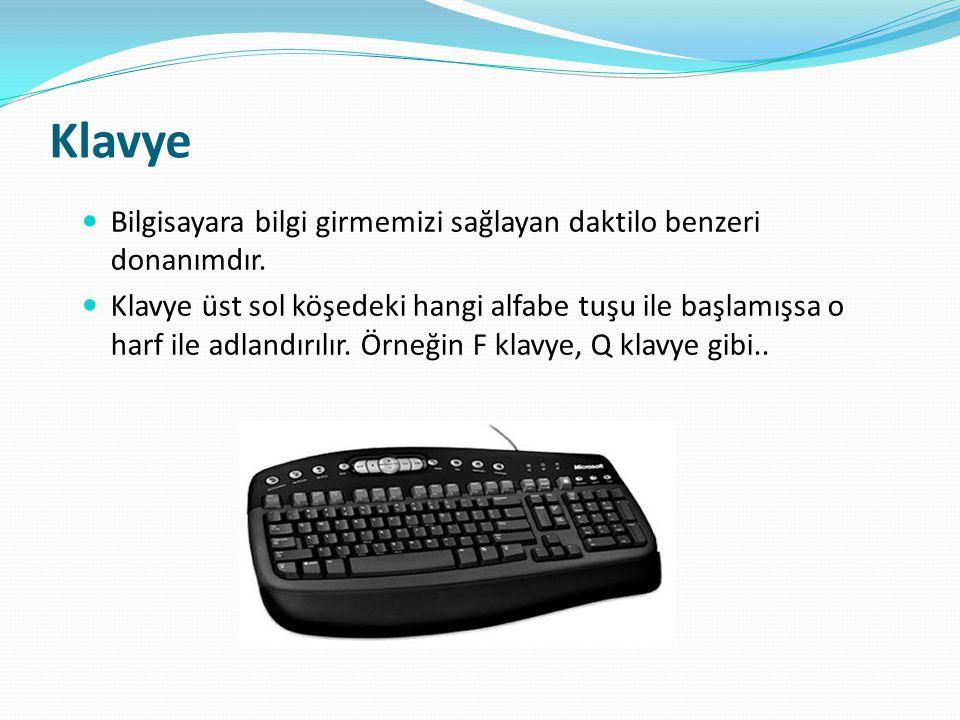 Klavye Bilgisayara bilgi girmemizi sağlayan daktilo benzeri donanımdır.