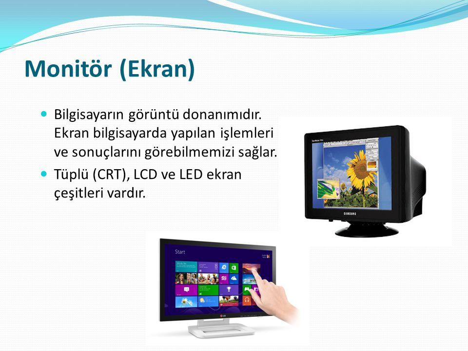 Monitör (Ekran) Bilgisayarın görüntü donanımıdır. Ekran bilgisayarda yapılan işlemleri ve sonuçlarını görebilmemizi sağlar.