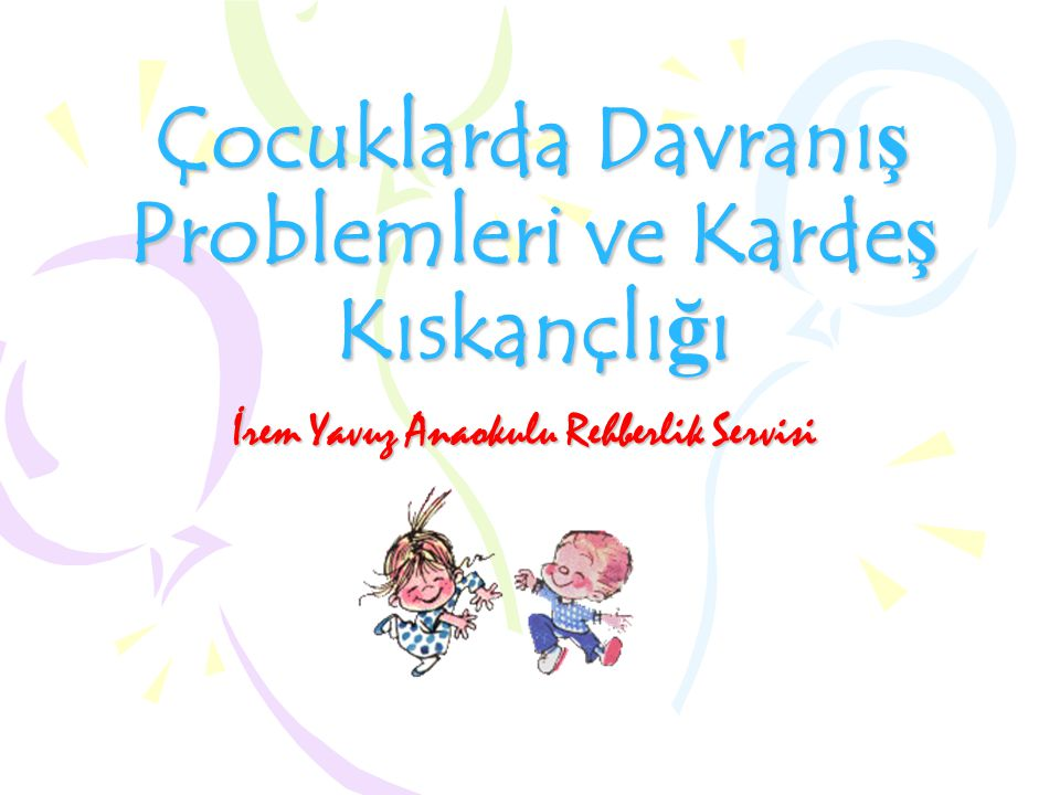 Çocuklarda Davranış Problemleri ve Kardeş Kıskançlığı