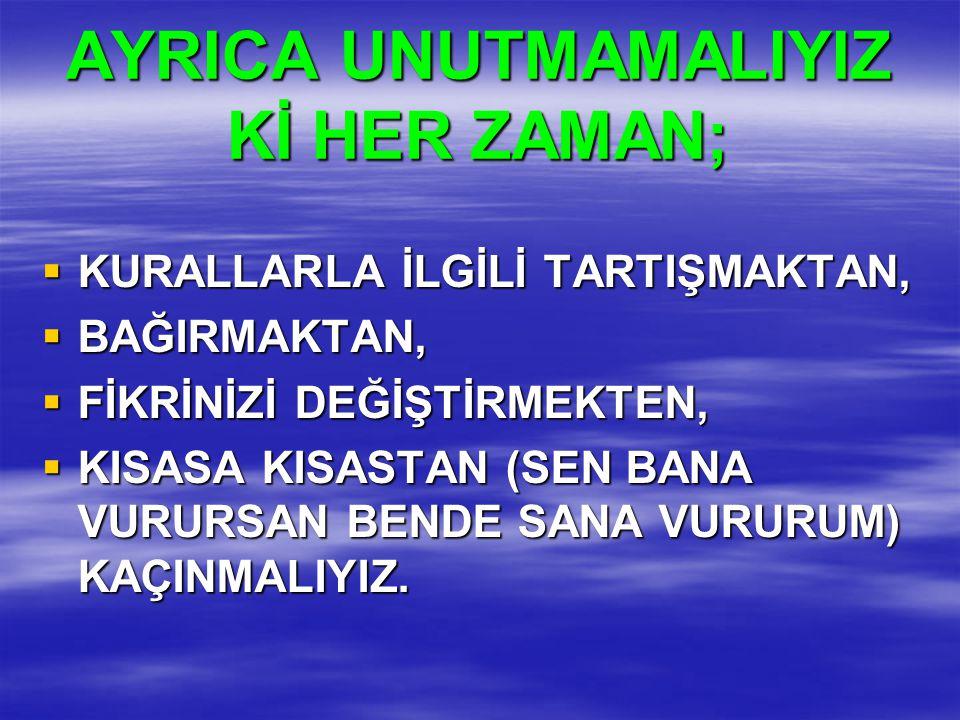 AYRICA UNUTMAMALIYIZ Kİ HER ZAMAN;