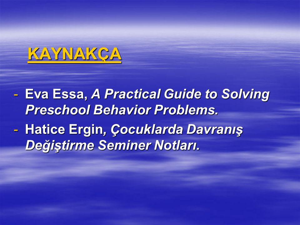KAYNAKÇA Eva Essa, A Practical Guide to Solving Preschool Behavior Problems.