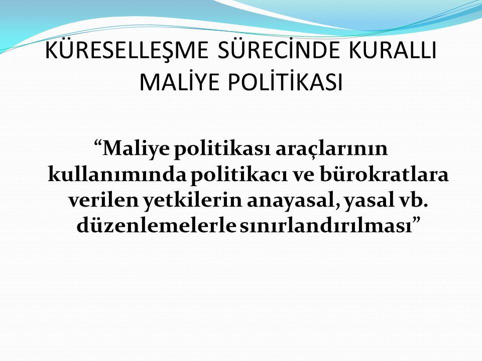 KÜRESELLEŞME SÜRECİNDE KURALLI MALİYE POLİTİKASI