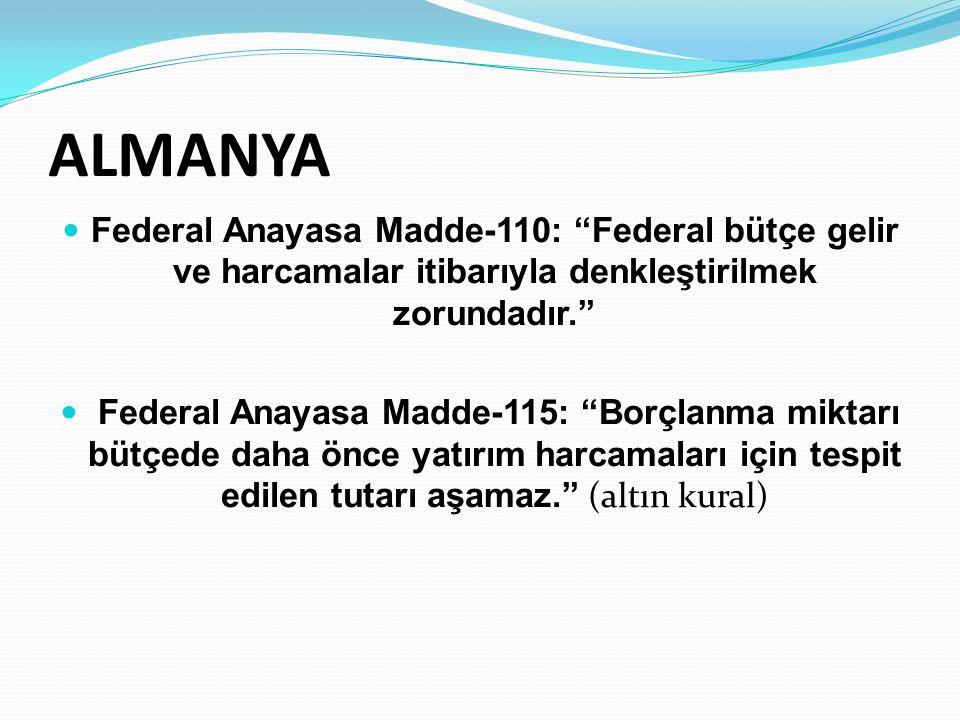 ALMANYA Federal Anayasa Madde-110: Federal bütçe gelir ve harcamalar itibarıyla denkleştirilmek zorundadır.