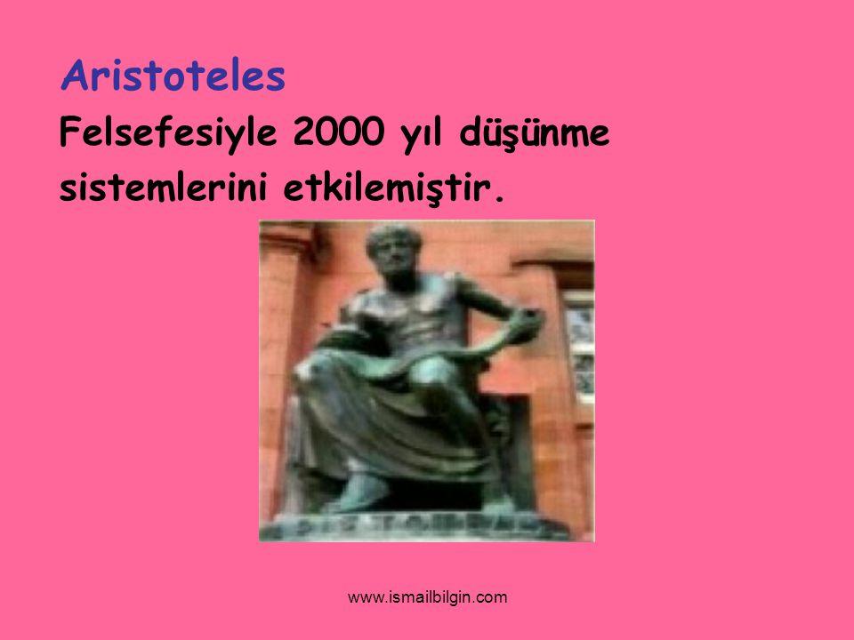 Aristoteles Felsefesiyle 2000 yıl düşünme sistemlerini etkilemiştir.