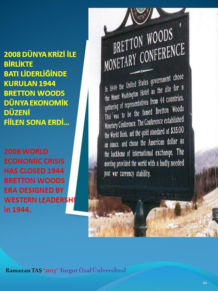 2008 DÜNYA KRİZİ İLE BİRLİKTE BATI LİDERLİĞİNDE KURULAN 1944 BRETTON WOODS DÜNYA EKONOMİK DÜZENİ FİİLEN SONA ERDİ… 2008 WORLD ECONOMIC CRISIS HAS CLOSED 1944 BRETTON WOODS ERA DESIGNED BY WESTERN LEADERSHIP in 1944.