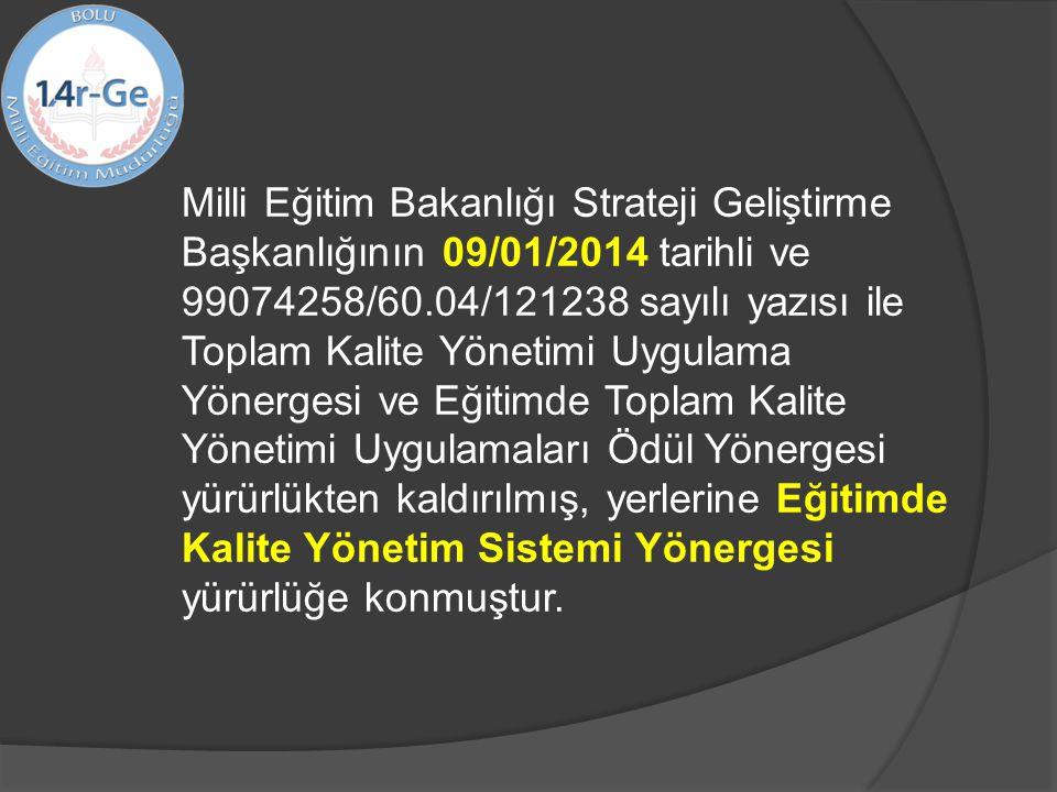 Milli Eğitim Bakanlığı Strateji Geliştirme Başkanlığının 09/01/2014 tarihli ve 99074258/60.04/121238 sayılı yazısı ile Toplam Kalite Yönetimi Uygulama Yönergesi ve Eğitimde Toplam Kalite Yönetimi Uygulamaları Ödül Yönergesi yürürlükten kaldırılmış, yerlerine Eğitimde Kalite Yönetim Sistemi Yönergesi yürürlüğe konmuştur.