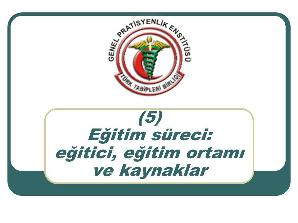 (5) Eğitim süreci: eğitici, eğitim ortamı ve kaynaklar