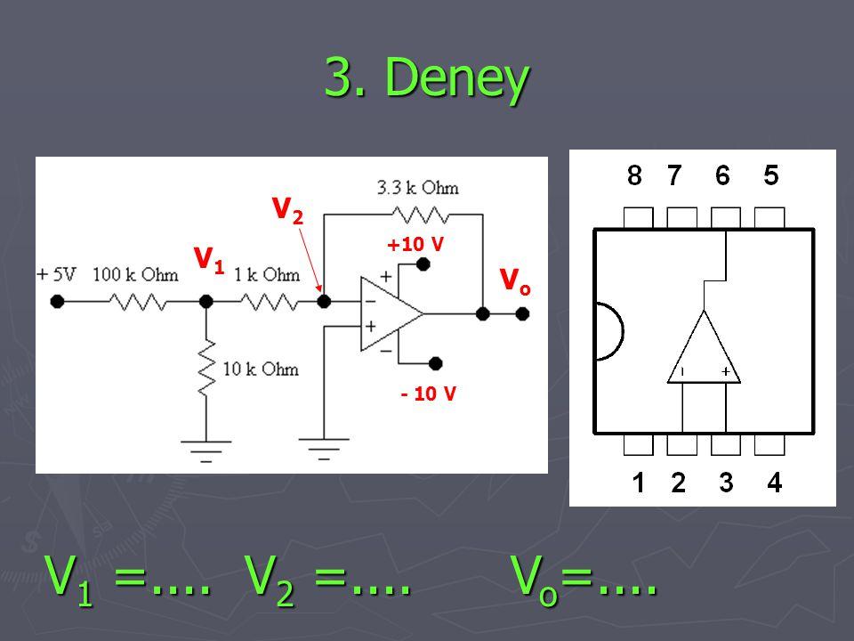 3. Deney V2 +10 V V1 Vo - 10 V V1 =.... V2 =.... Vo=....