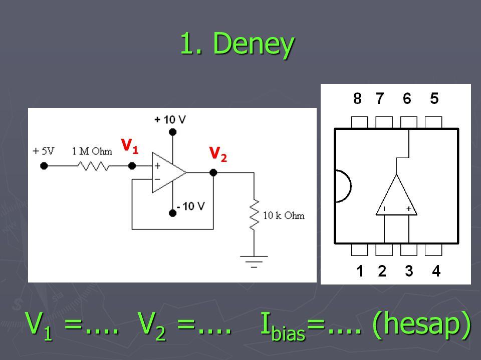 1. Deney V1 V2 V1 =.... V2 =.... Ibias=.... (hesap)