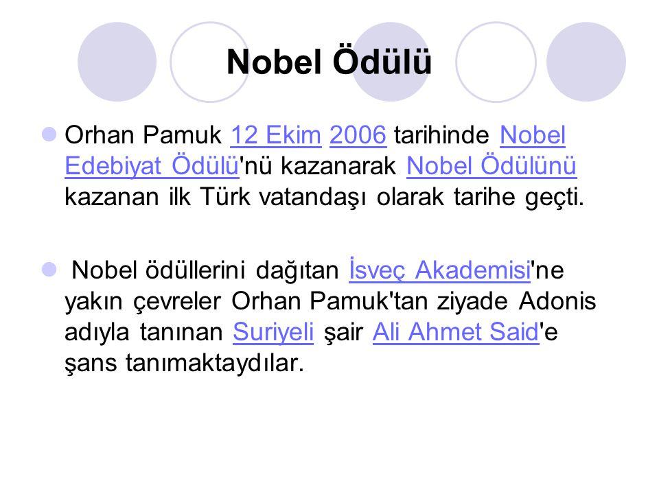 Nobel Ödülü Orhan Pamuk 12 Ekim 2006 tarihinde Nobel Edebiyat Ödülü nü kazanarak Nobel Ödülünü kazanan ilk Türk vatandaşı olarak tarihe geçti.