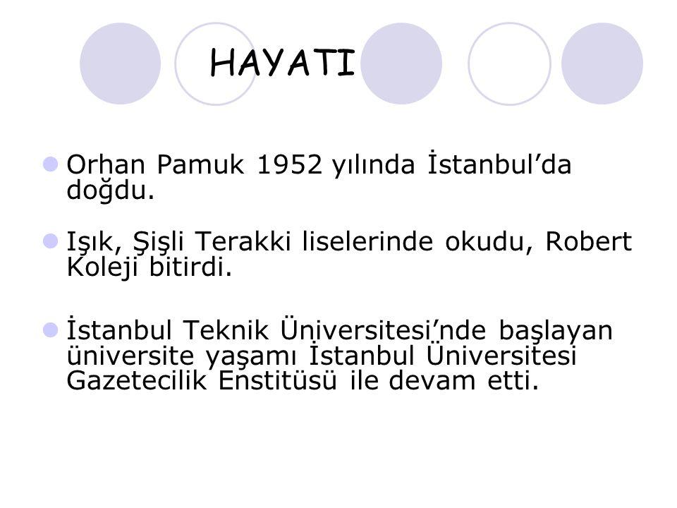 HAYATI Orhan Pamuk 1952 yılında İstanbul'da doğdu.