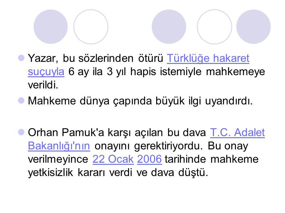 Yazar, bu sözlerinden ötürü Türklüğe hakaret suçuyla 6 ay ila 3 yıl hapis istemiyle mahkemeye verildi.