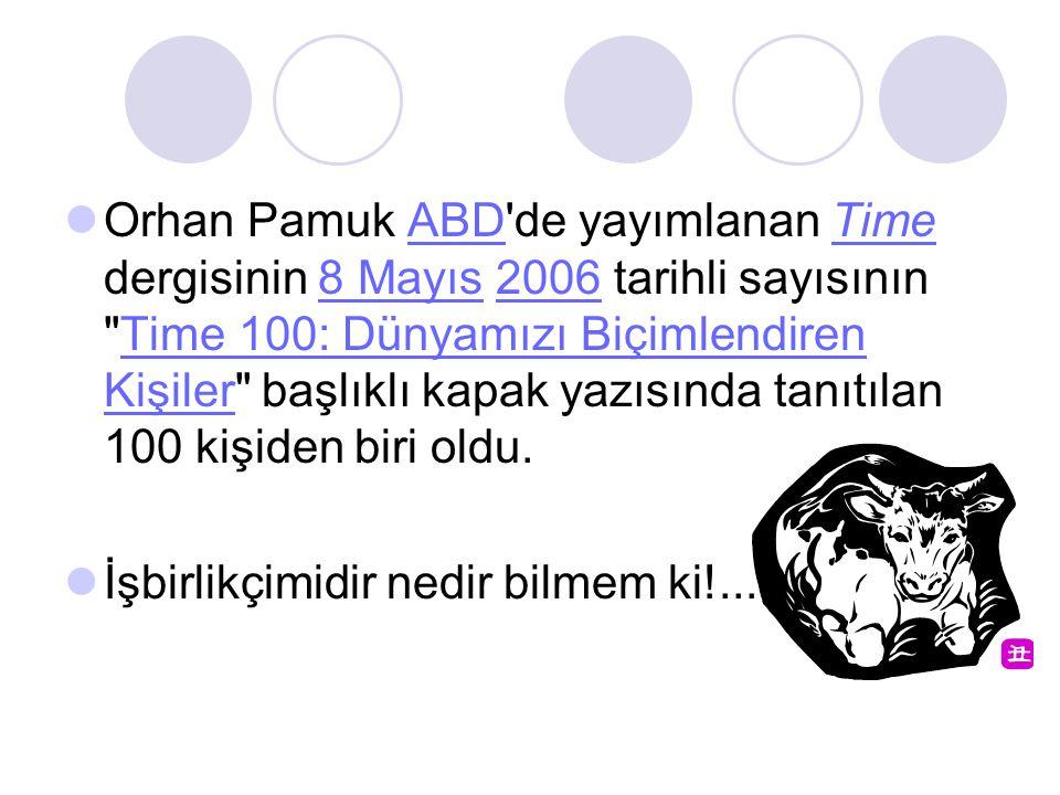Orhan Pamuk ABD de yayımlanan Time dergisinin 8 Mayıs 2006 tarihli sayısının Time 100: Dünyamızı Biçimlendiren Kişiler başlıklı kapak yazısında tanıtılan 100 kişiden biri oldu.