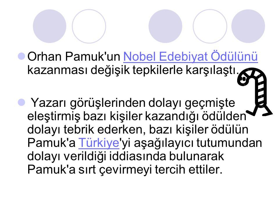 Orhan Pamuk un Nobel Edebiyat Ödülünü kazanması değişik tepkilerle karşılaştı.