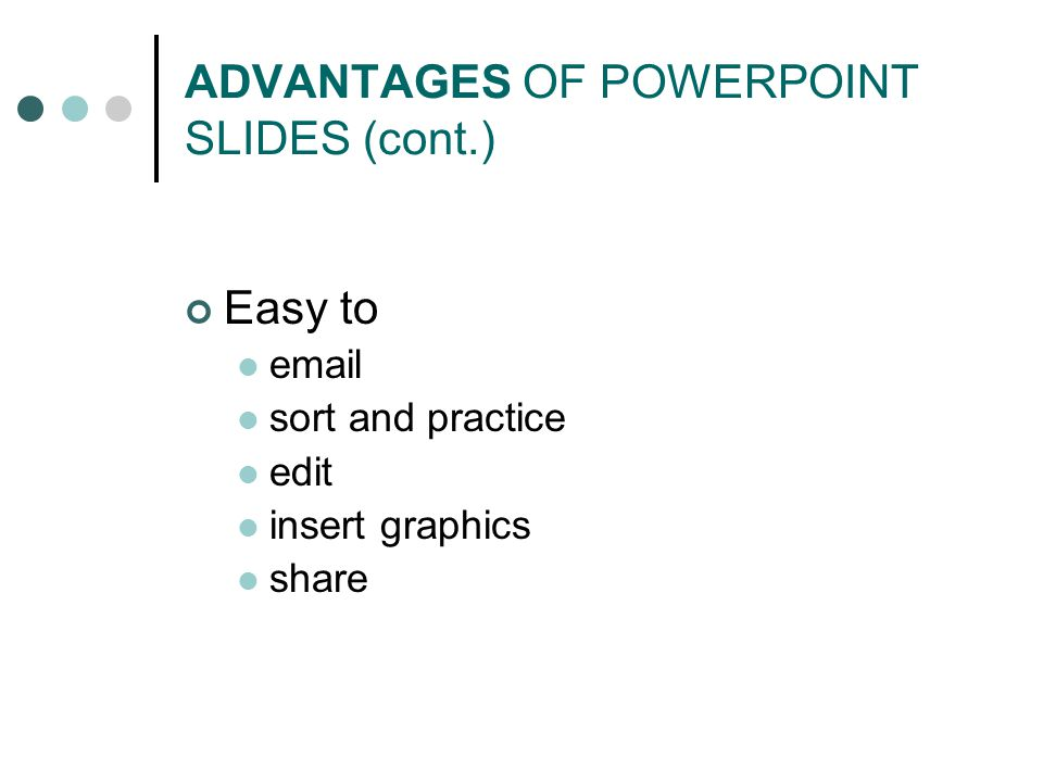 ADVANTAGES OF POWERPOINT SLIDES (cont.)