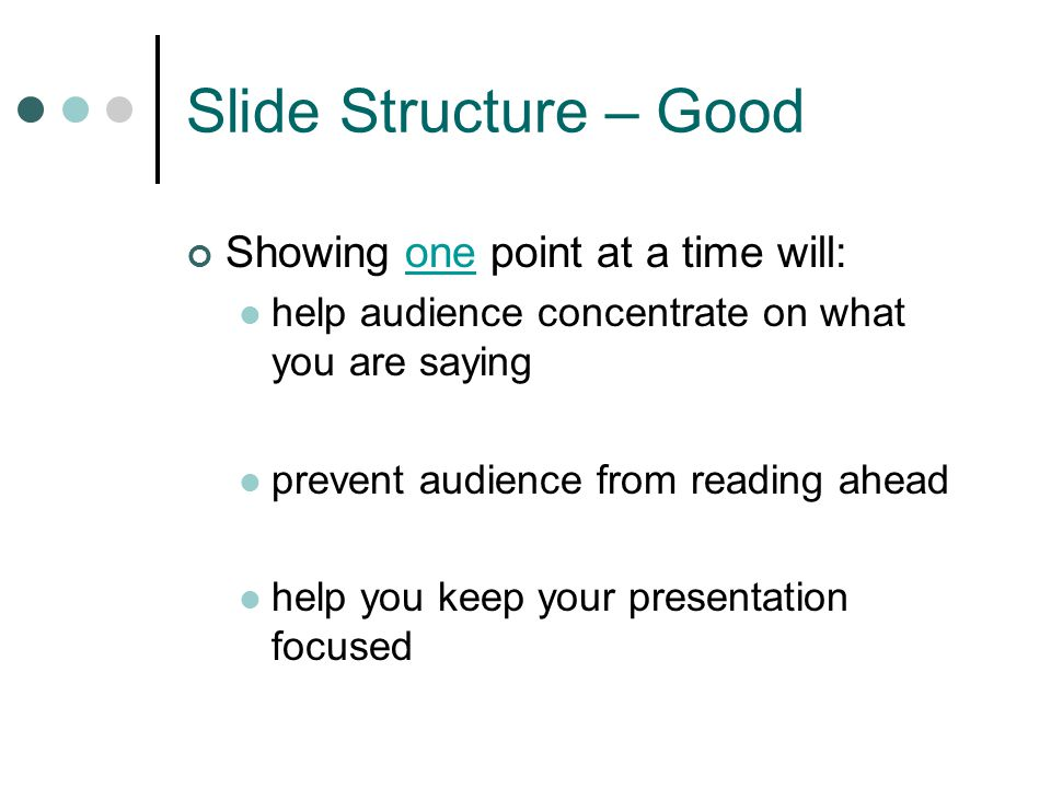 Slide Structure – Good Showing one point at a time will: