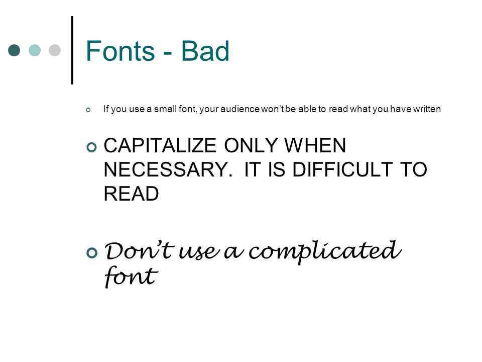 Fonts - Bad Don't use a complicated font