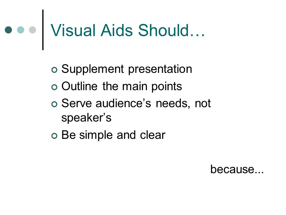 Visual Aids Should… Supplement presentation Outline the main points