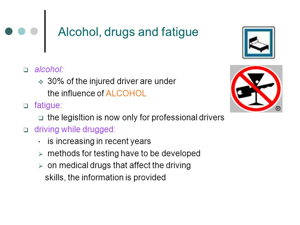 Alcohol, drugs and fatigue