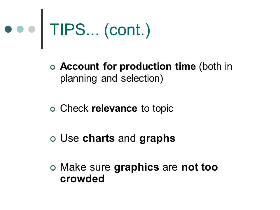 TIPS... (cont.) Use charts and graphs