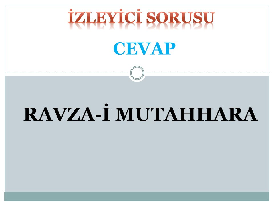 İZLEYİCİ SORUSU CEVAP RAVZA-İ MUTAHHARA