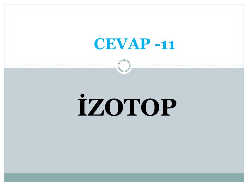 CEVAP -11 İZOTOP