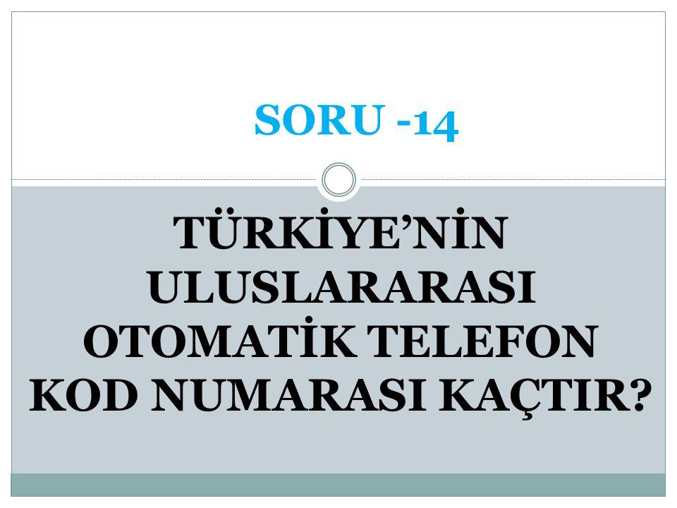 TÜRKİYE'NİN ULUSLARARASI OTOMATİK TELEFON KOD NUMARASI KAÇTIR