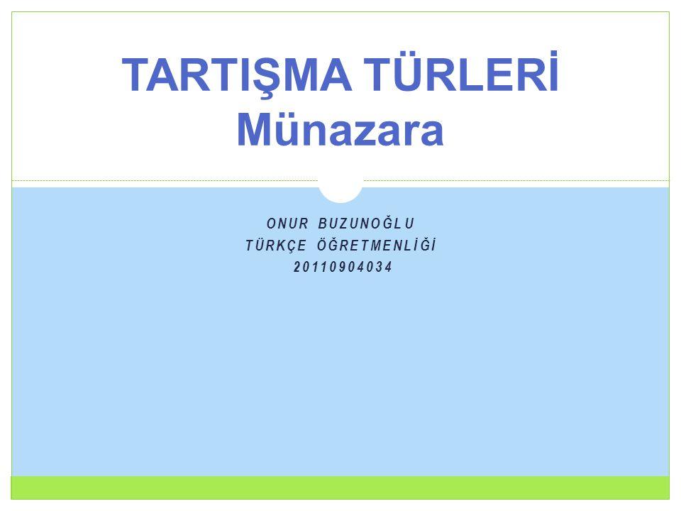 TARTIŞMA TÜRLERİ Münazara