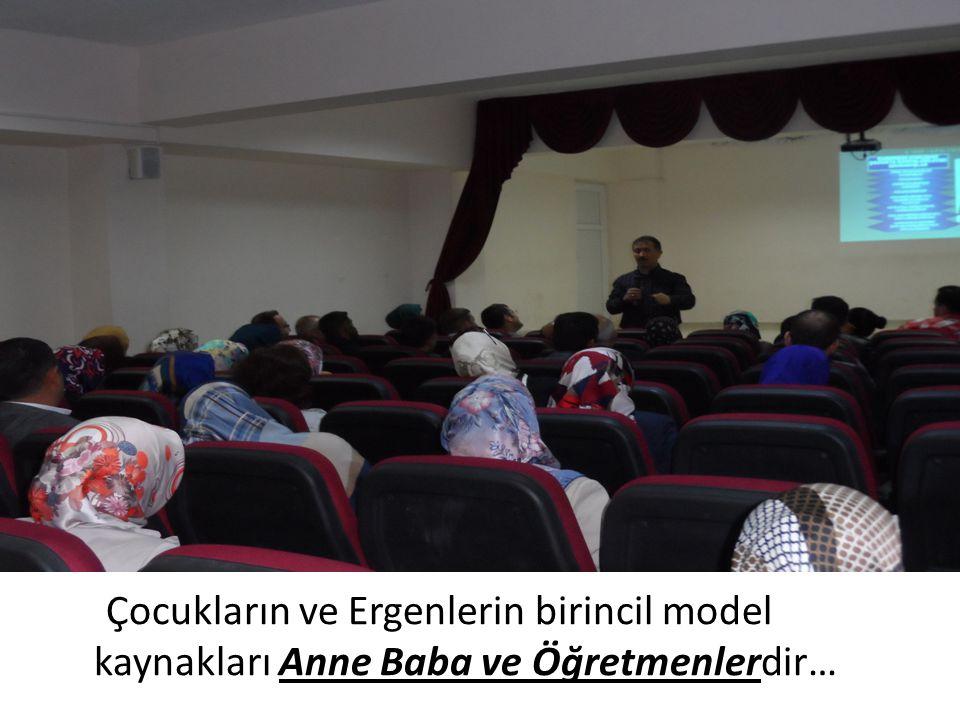 Çocukların ve Ergenlerin birincil model kaynakları Anne Baba ve Öğretmenlerdir…