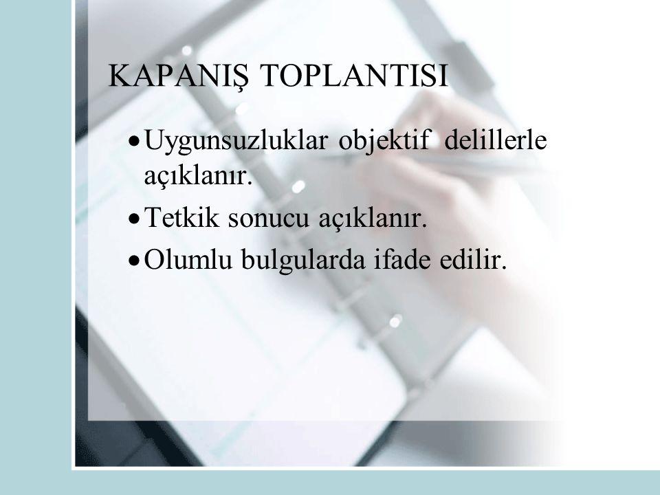 KAPANIŞ TOPLANTISI Uygunsuzluklar objektif delillerle açıklanır.