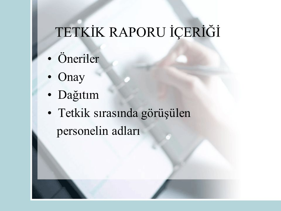 TETKİK RAPORU İÇERİĞİ Öneriler Onay Dağıtım Tetkik sırasında görüşülen