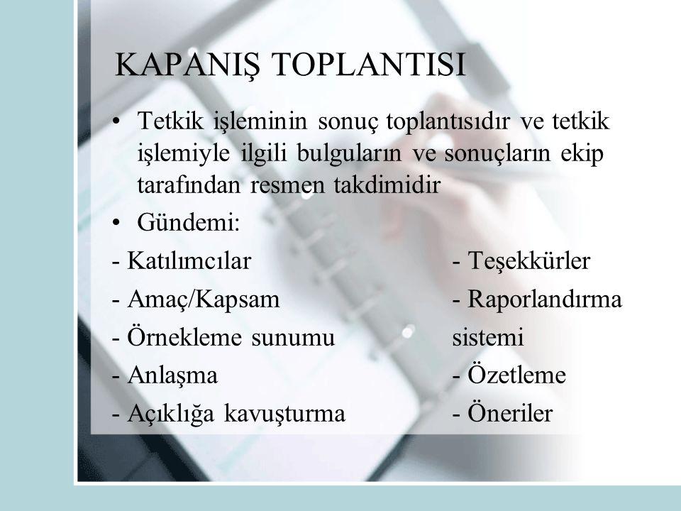 KAPANIŞ TOPLANTISI Tetkik işleminin sonuç toplantısıdır ve tetkik işlemiyle ilgili bulguların ve sonuçların ekip tarafından resmen takdimidir.