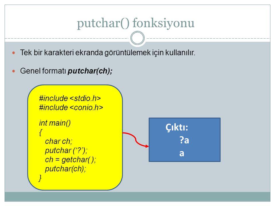 putchar() fonksiyonu Çıktı: a a