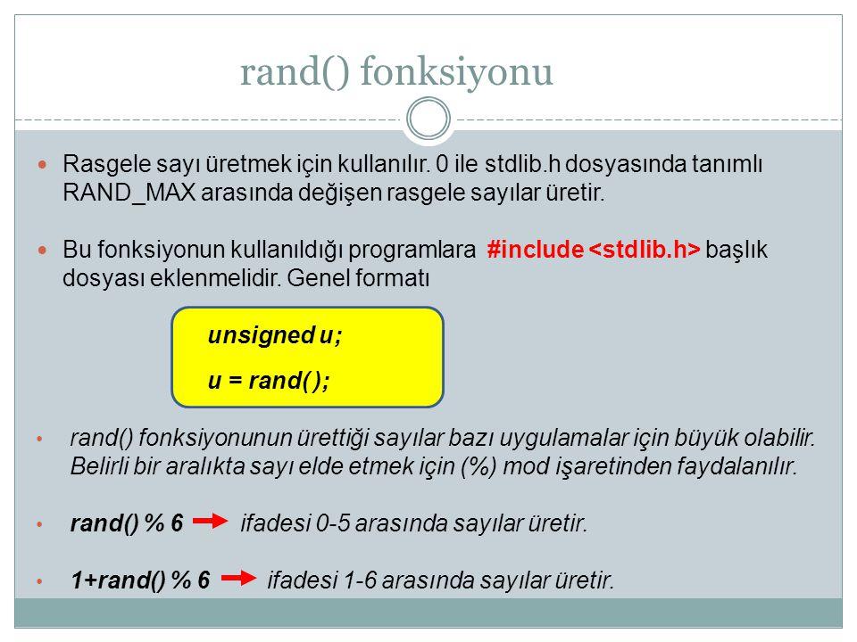 rand() fonksiyonu Rasgele sayı üretmek için kullanılır. 0 ile stdlib.h dosyasında tanımlı RAND_MAX arasında değişen rasgele sayılar üretir.