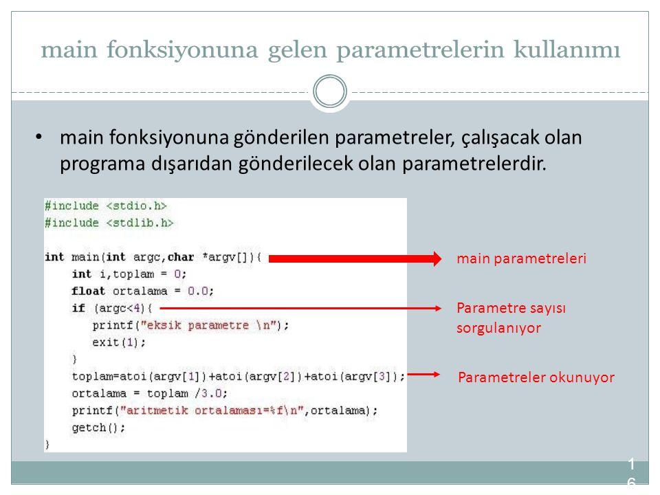 main fonksiyonuna gönderilen parametreler, çalışacak olan programa dışarıdan gönderilecek olan parametrelerdir.