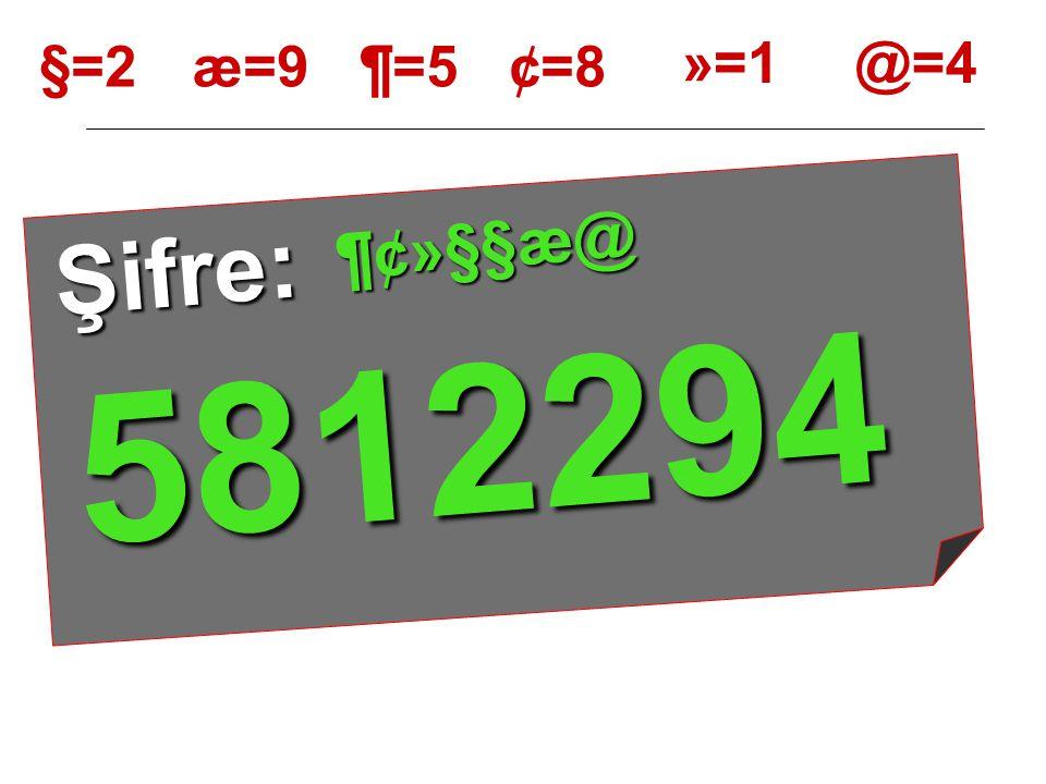 §=2 æ=9 ¶=5 ¢=8 »=1 @=4 YERLERİNE YAZALIM ¶¢»§§æ@ Şifre: 5812294